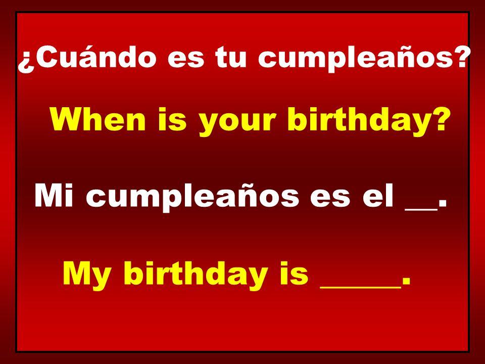 ¿Cuándo es tu cumpleaños? Mi cumpleaños es el __. When is your birthday? My birthday is _____.