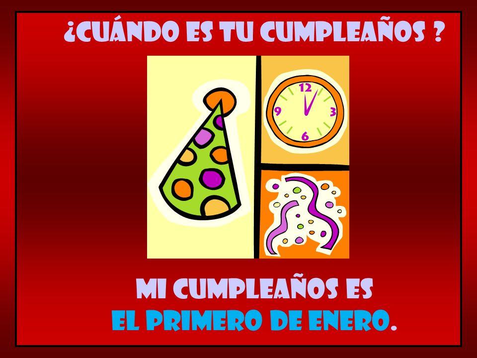 Mi cumpleaños es el primero de enero. ¿Cuándo es tu cumpleaños ?