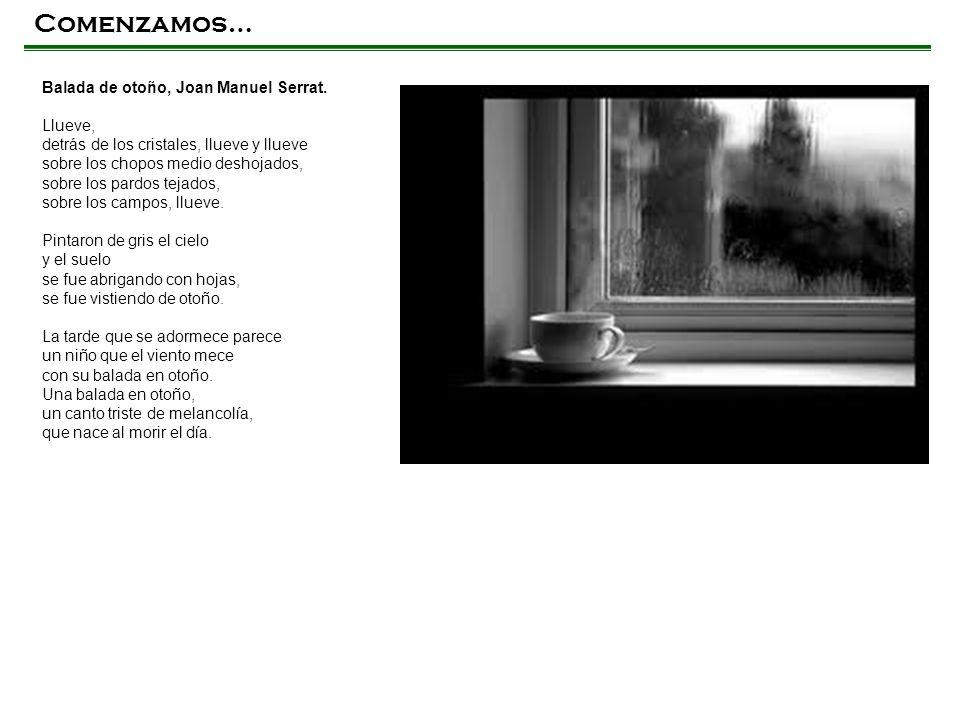 Comenzamos… Balada de otoño, Joan Manuel Serrat. Llueve, detrás de los cristales, llueve y llueve sobre los chopos medio deshojados, sobre los pardos