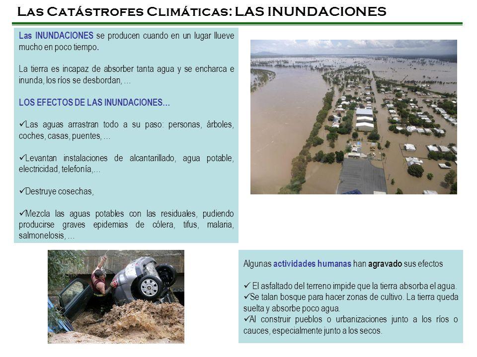 Las Catástrofes Climáticas: LAS INUNDACIONES Las INUNDACIONES se producen cuando en un lugar llueve mucho en poco tiempo. La tierra es incapaz de abso