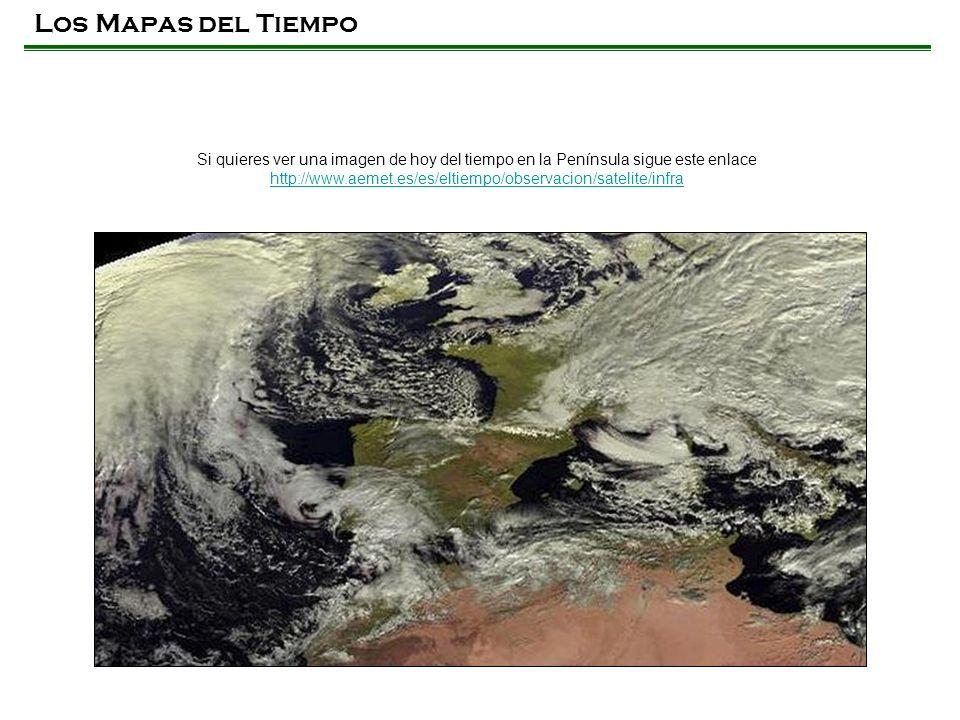 Los Mapas del Tiempo Si quieres ver una imagen de hoy del tiempo en la Península sigue este enlace http://www.aemet.es/es/eltiempo/observacion/satelit