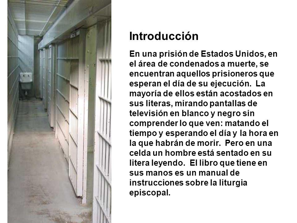 Introducción En una prisión de Estados Unidos, en el área de condenados a muerte, se encuentran aquellos prisioneros que esperan el día de su ejecució
