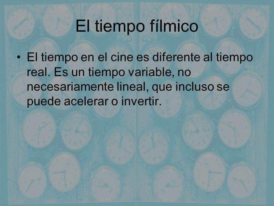 El tiempo fílmico El tiempo en el cine es diferente al tiempo real. Es un tiempo variable, no necesariamente lineal, que incluso se puede acelerar o i