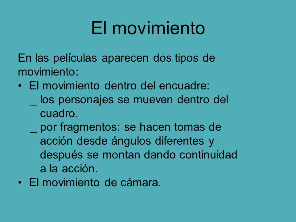 El movimiento En las películas aparecen dos tipos de movimiento: El movimiento dentro del encuadre: _ los personajes se mueven dentro del cuadro. _ po