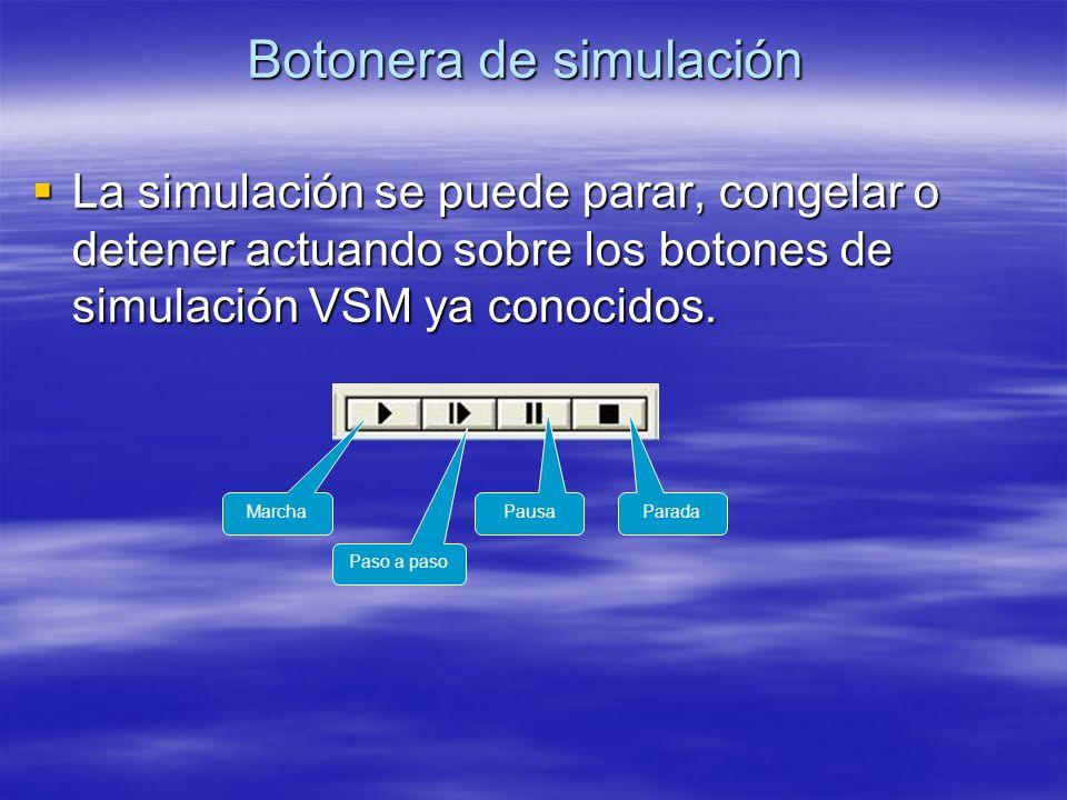 Botonera de simulación La simulación se puede parar, congelar o detener actuando sobre los botones de simulación VSM ya conocidos. La simulación se pu