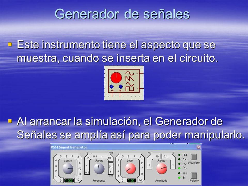 Generador de señales Este instrumento tiene el aspecto que se muestra, cuando se inserta en el circuito. Este instrumento tiene el aspecto que se mues