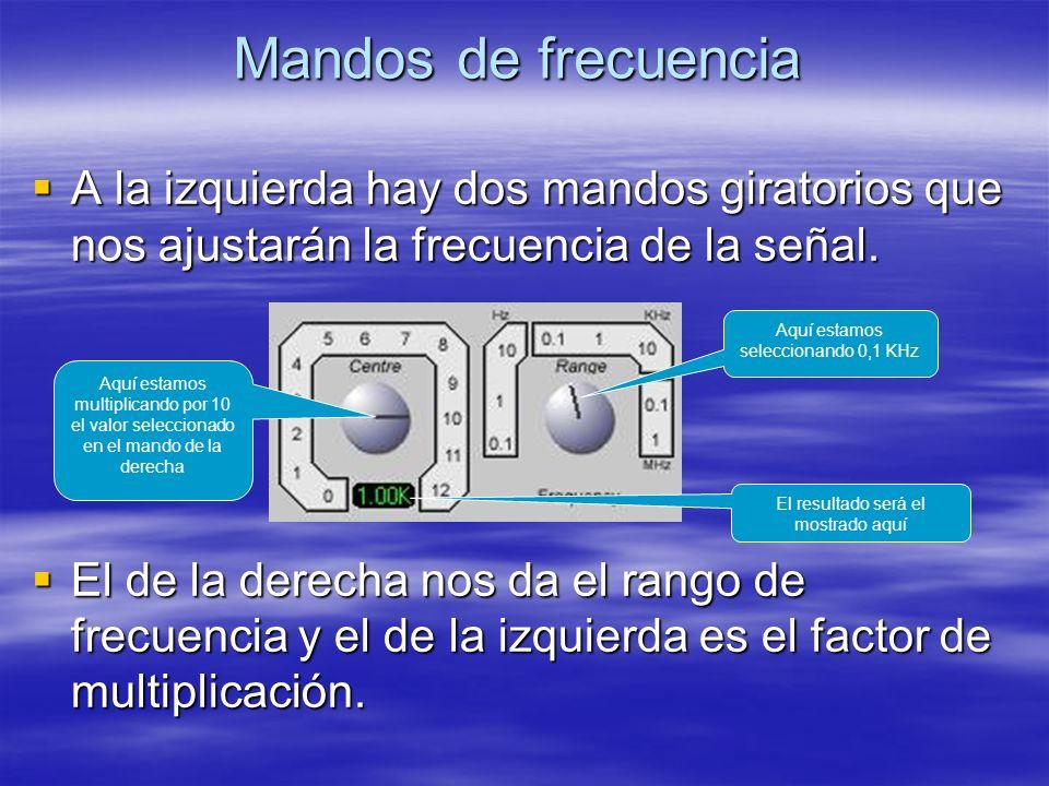 Mandos de frecuencia A la izquierda hay dos mandos giratorios que nos ajustarán la frecuencia de la señal. A la izquierda hay dos mandos giratorios qu