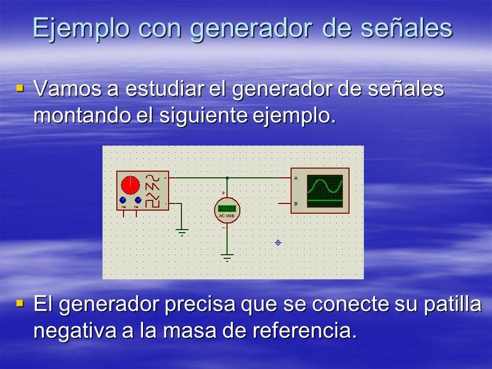 Ejemplo con generador de señales Vamos a estudiar el generador de señales montando el siguiente ejemplo. Vamos a estudiar el generador de señales mont