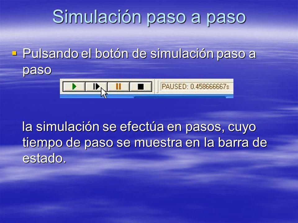 Simulación paso a paso Pulsando el botón de simulación paso a paso Pulsando el botón de simulación paso a paso la simulación se efectúa en pasos, cuyo