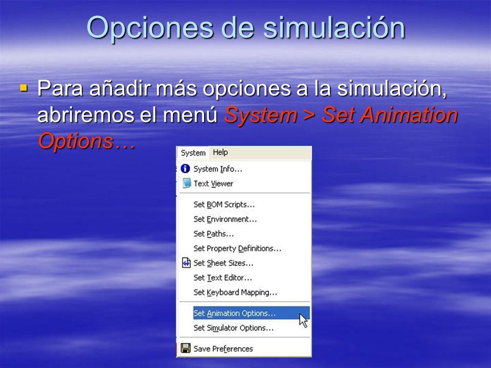 Opciones de simulación Para añadir más opciones a la simulación, abriremos el menú System > Set Animation Options… Para añadir más opciones a la simul
