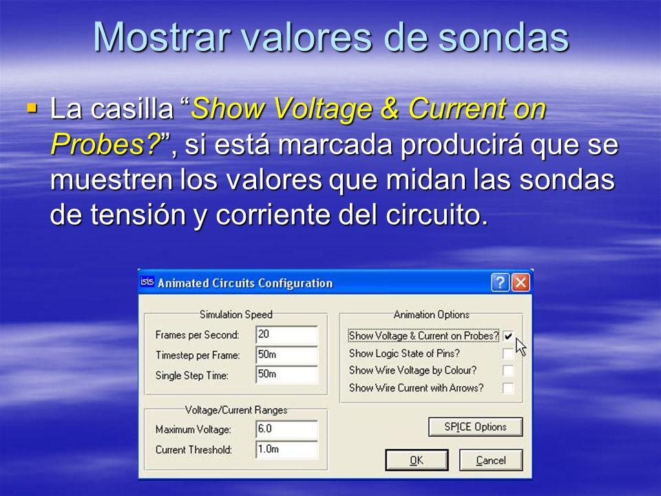 Mostrar valores de sondas La casilla Show Voltage & Current on Probes?, si está marcada producirá que se muestren los valores que midan las sondas de