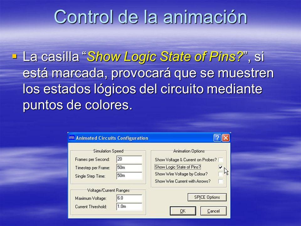 Control de la animación La casilla Show Logic State of Pins?, si está marcada, provocará que se muestren los estados lógicos del circuito mediante pun