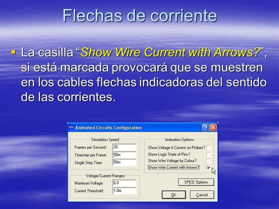 Flechas de corriente La casilla Show Wire Current with Arrows?, si está marcada provocará que se muestren en los cables flechas indicadoras del sentid