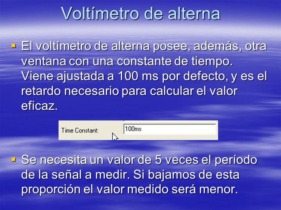 Voltímetro de alterna El voltímetro de alterna posee, además, otra ventana con una constante de tiempo. Viene ajustada a 100 ms por defecto, y es el r