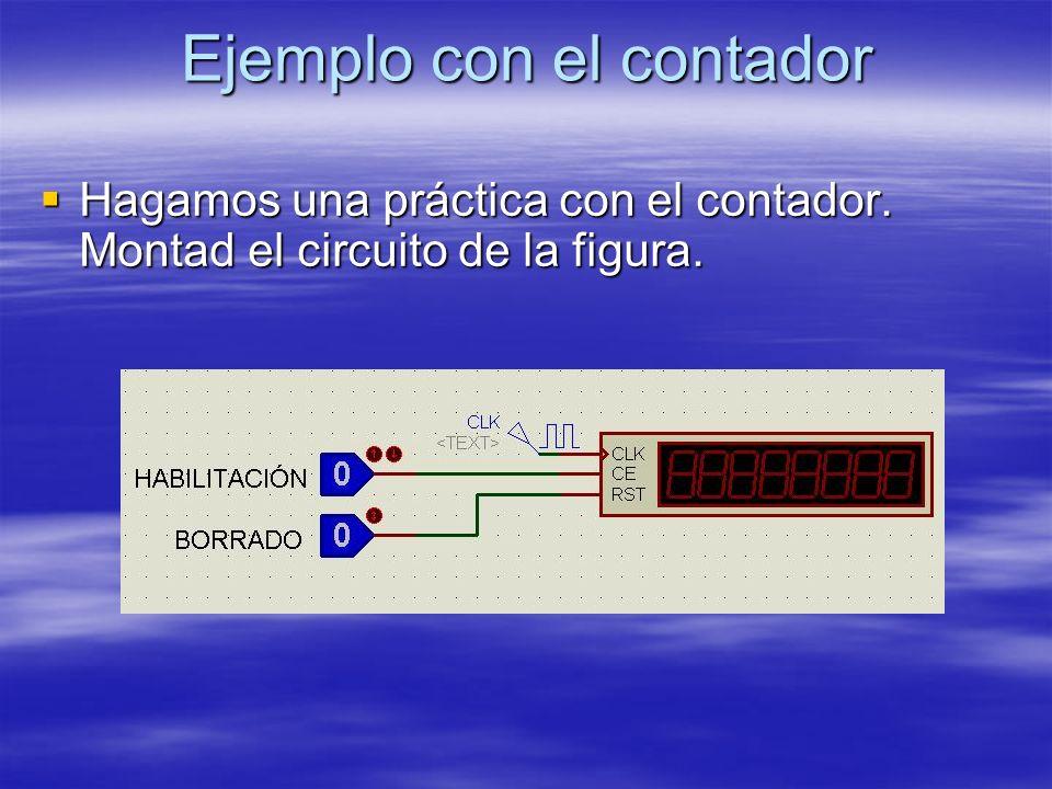 Ejemplo con el contador Hagamos una práctica con el contador. Montad el circuito de la figura. Hagamos una práctica con el contador. Montad el circuit