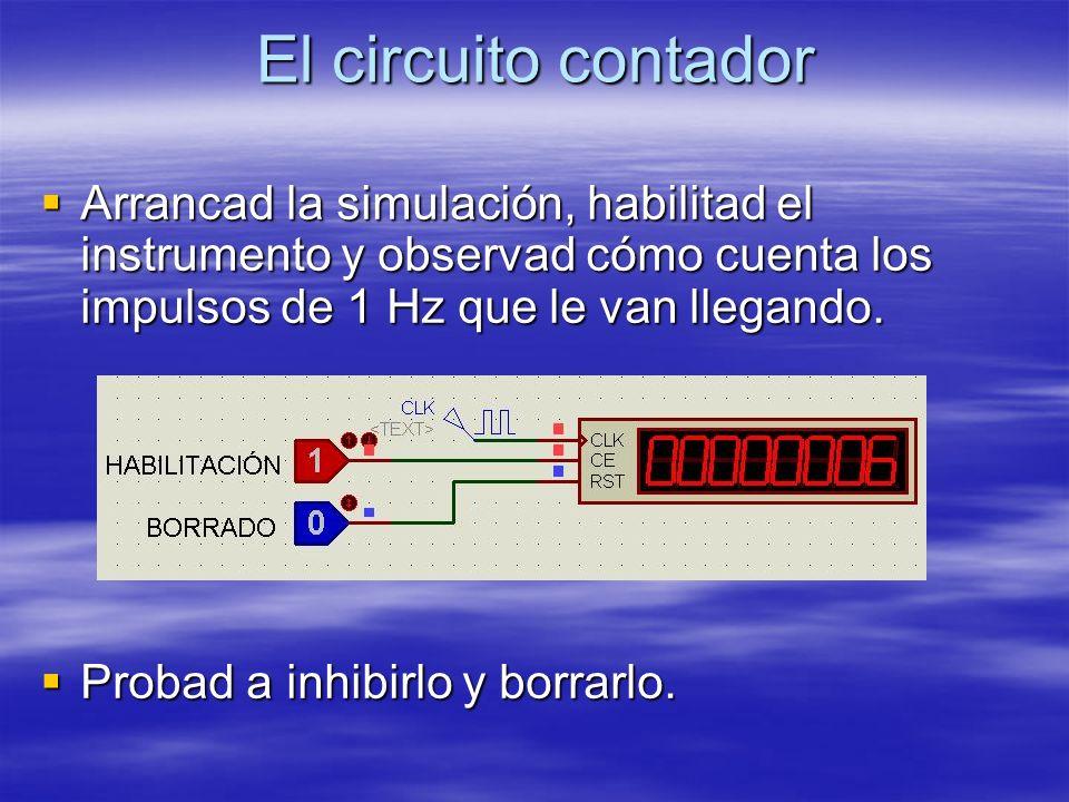 El circuito contador Arrancad la simulación, habilitad el instrumento y observad cómo cuenta los impulsos de 1 Hz que le van llegando. Arrancad la sim