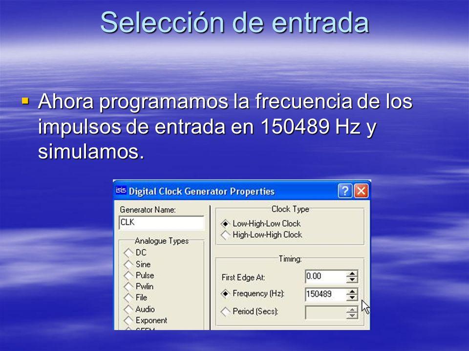 Selección de entrada Ahora programamos la frecuencia de los impulsos de entrada en 150489 Hz y simulamos. Ahora programamos la frecuencia de los impul