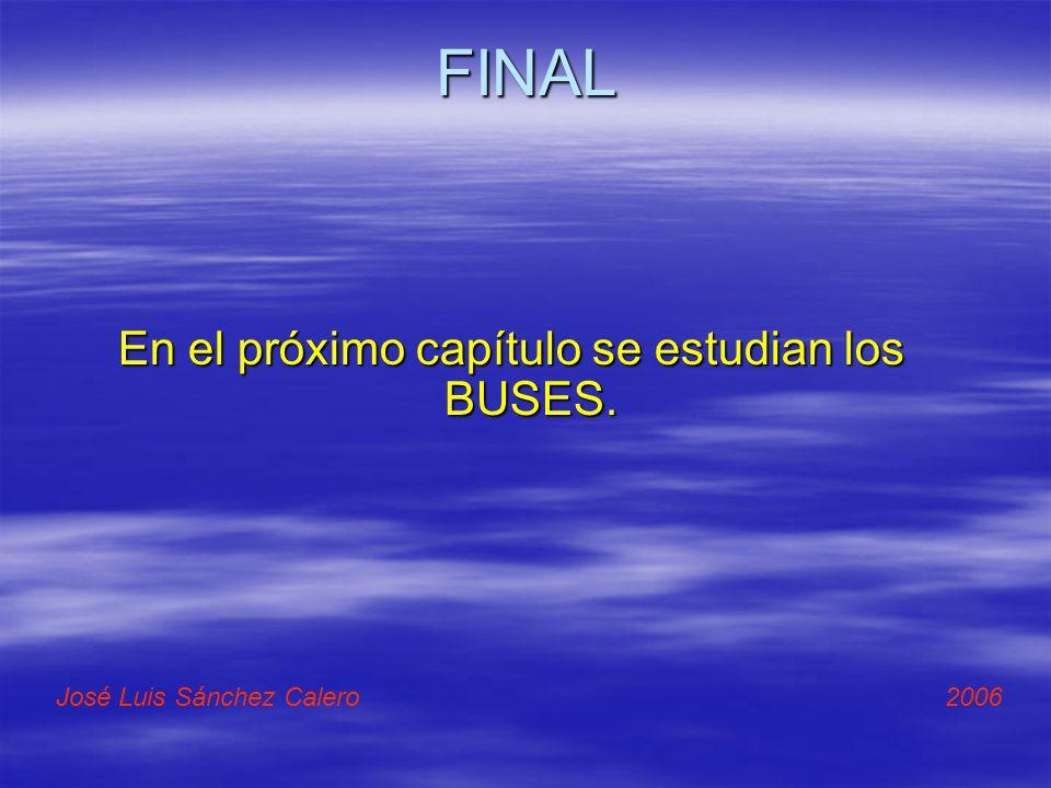 FINAL En el próximo capítulo se estudian los BUSES. José Luis Sánchez Calero 2006