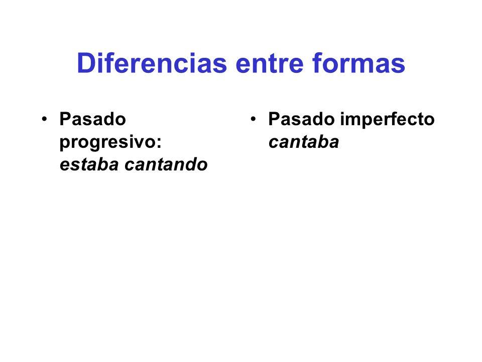 Diferencias entre formas Pasado progresivo: estaba cantando Pasado imperfecto cantaba