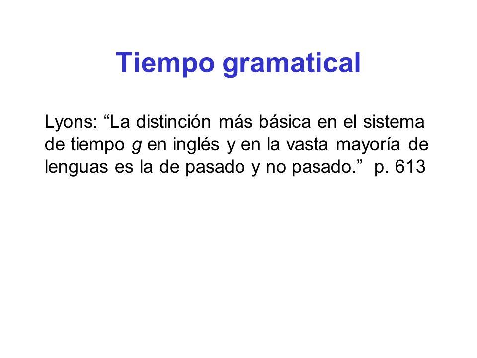 Tiempo gramatical Lyons: La distinción más básica en el sistema de tiempo g en inglés y en la vasta mayoría de lenguas es la de pasado y no pasado.