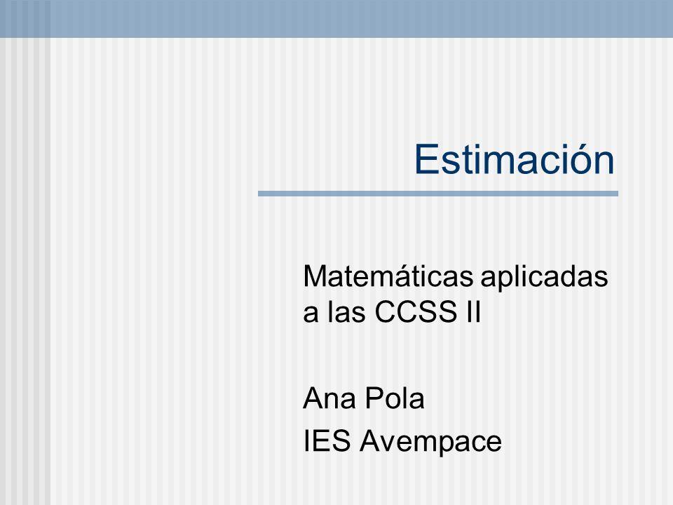 Estimación Matemáticas aplicadas a las CCSS II Ana Pola IES Avempace