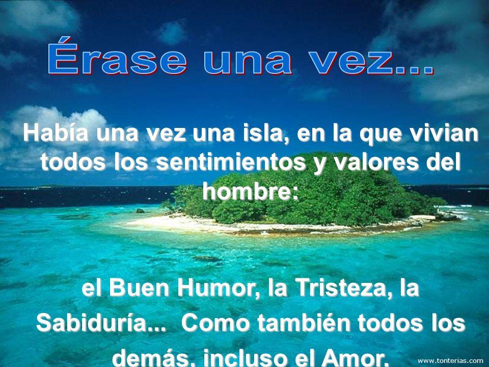 www.tonterias.com Había una vez una isla, en la que vivian todos los sentimientos y valores del hombre: el Buen Humor, la Tristeza, la Sabiduría... Co