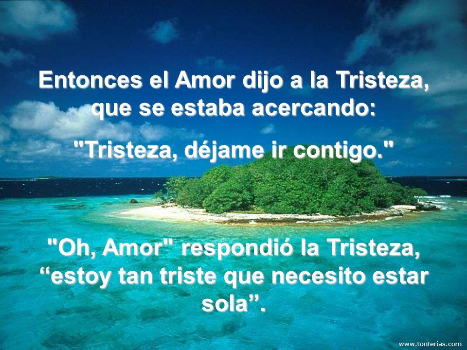 Entonces el Amor dijo a la Tristeza, que se estaba acercando: