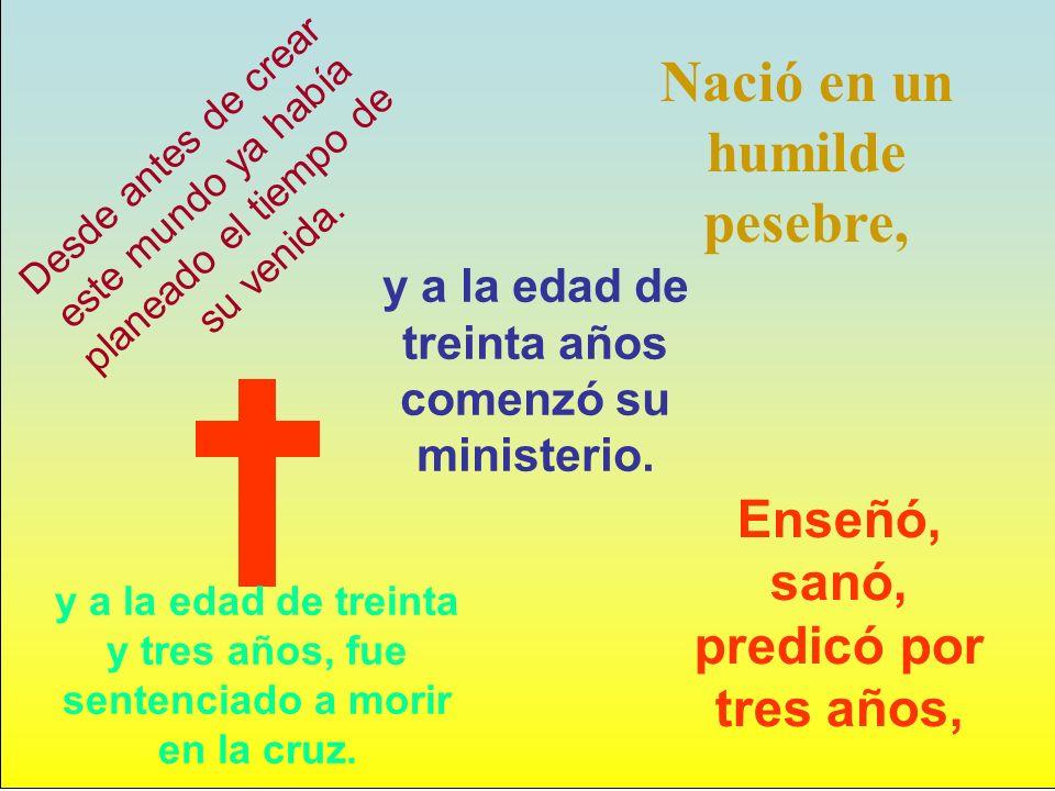 También nos dice que estando El en la cruz : se hizo oscuridad por espacio de tres horas.