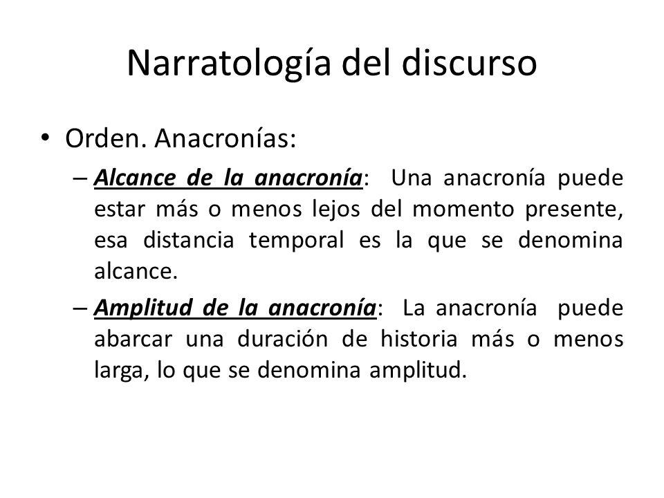 Narratología del discurso Orden. Anacronías: – Alcance de la anacronía: Una anacronía puede estar más o menos lejos del momento presente, esa distanci