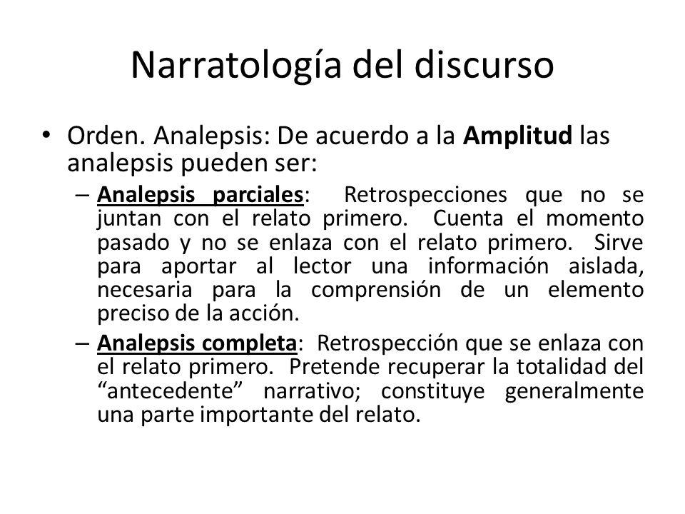 Narratología del discurso Orden. Analepsis: De acuerdo a la Amplitud las analepsis pueden ser: – Analepsis parciales: Retrospecciones que no se juntan
