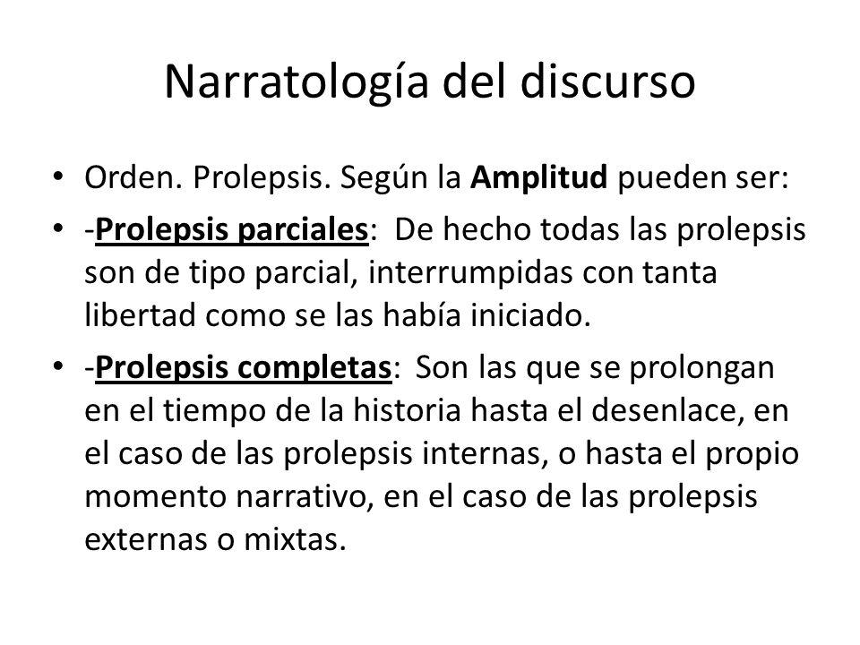 Narratología del discurso Orden. Prolepsis. Según la Amplitud pueden ser: -Prolepsis parciales: De hecho todas las prolepsis son de tipo parcial, inte