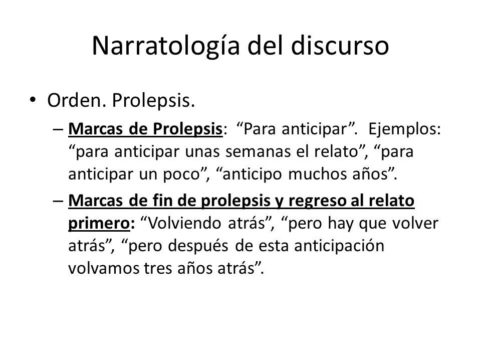 Narratología del discurso Orden. Prolepsis. – Marcas de Prolepsis: Para anticipar. Ejemplos: para anticipar unas semanas el relato, para anticipar un