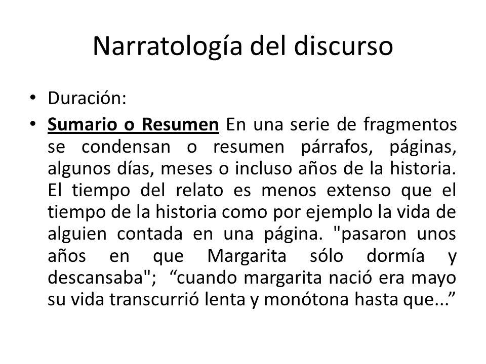 Narratología del discurso Duración: Sumario o Resumen En una serie de fragmentos se condensan o resumen párrafos, páginas, algunos días, meses o inclu