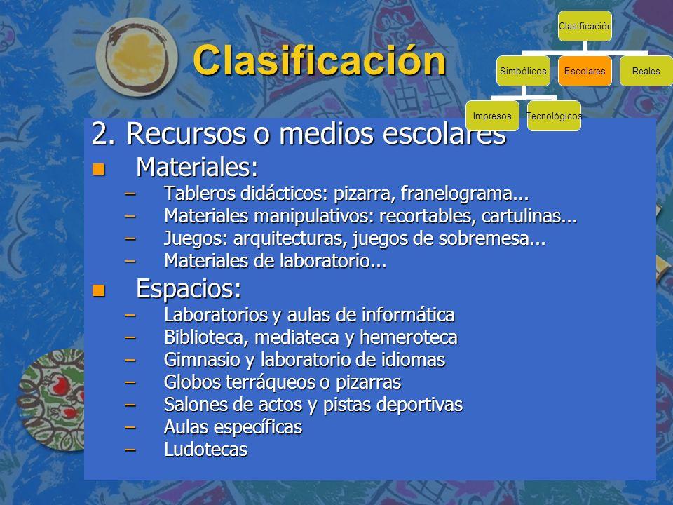 Clasificación 2. Recursos o medios escolares n Materiales: –Tableros didácticos: pizarra, franelograma... –Materiales manipulativos: recortables, cart