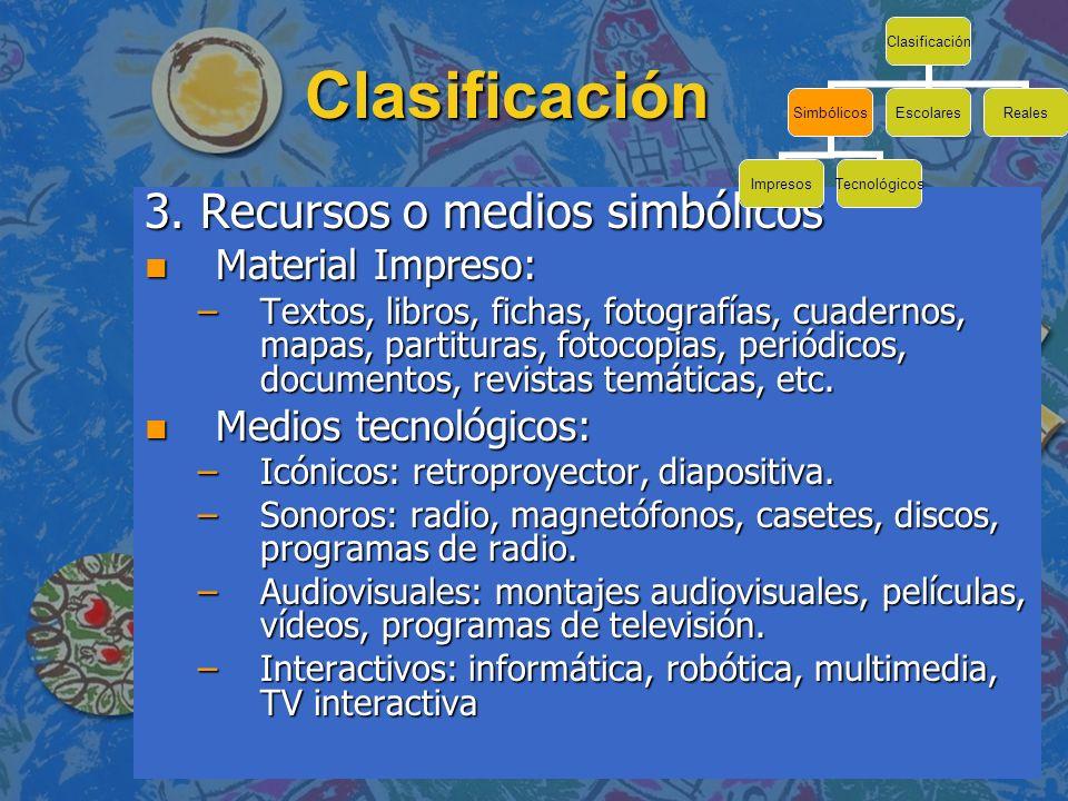 Clasificación 3. Recursos o medios simbólicos n Material Impreso: –Textos, libros, fichas, fotografías, cuadernos, mapas, partituras, fotocopias, peri