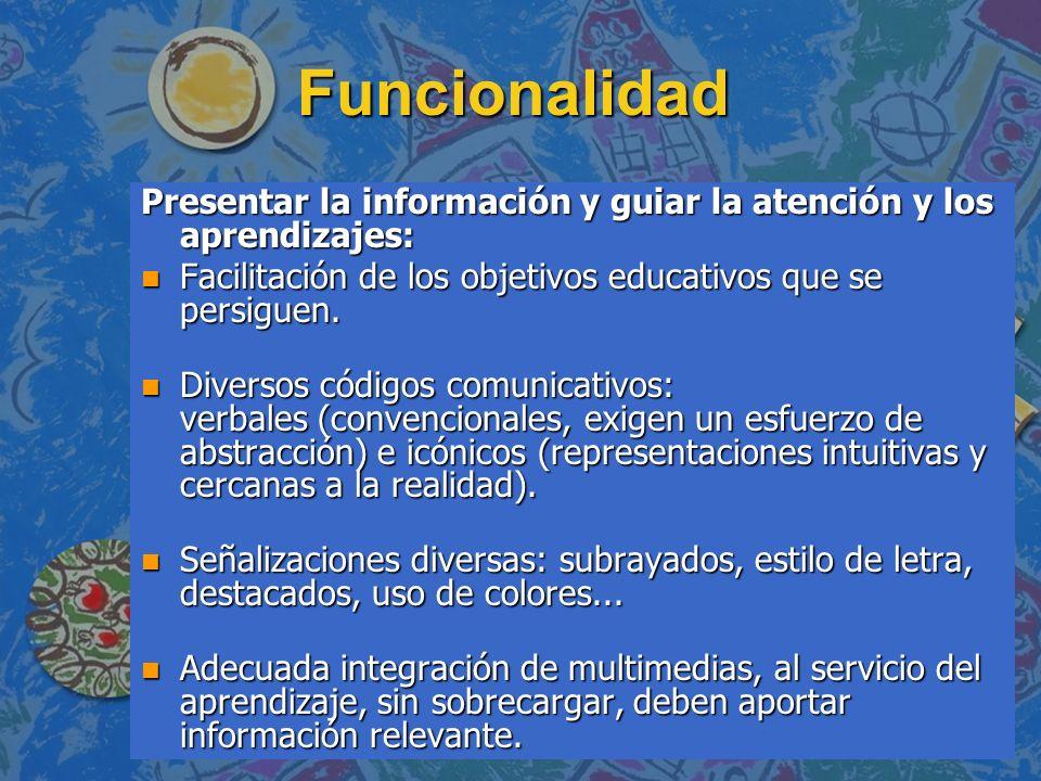 Funcionalidad Presentar la información y guiar la atención y los aprendizajes: n Facilitación de los objetivos educativos que se persiguen. n Diversos