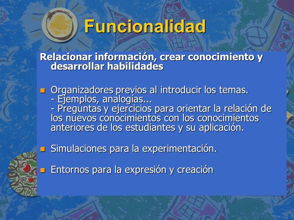 Funcionalidad Relacionar información, crear conocimiento y desarrollar habilidades n Organizadores previos al introducir los temas. - Ejemplos, analog