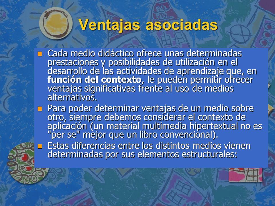 Ventajas asociadas n Cada medio didáctico ofrece unas determinadas prestaciones y posibilidades de utilización en el desarrollo de las actividades de