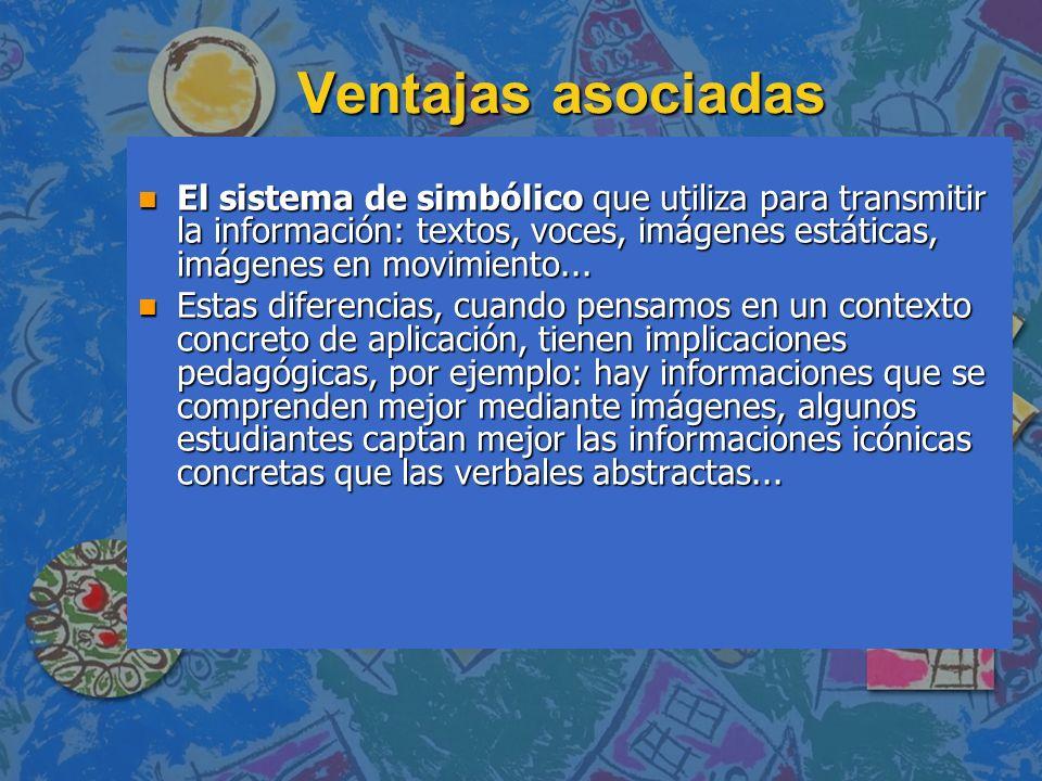 Ventajas asociadas n El sistema de simbólico que utiliza para transmitir la información: textos, voces, imágenes estáticas, imágenes en movimiento...