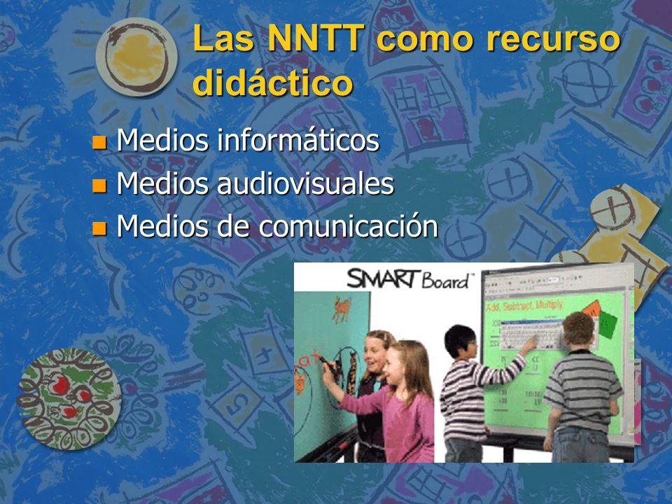 Las NNTT como recurso didáctico n Medios informáticos n Medios audiovisuales n Medios de comunicación