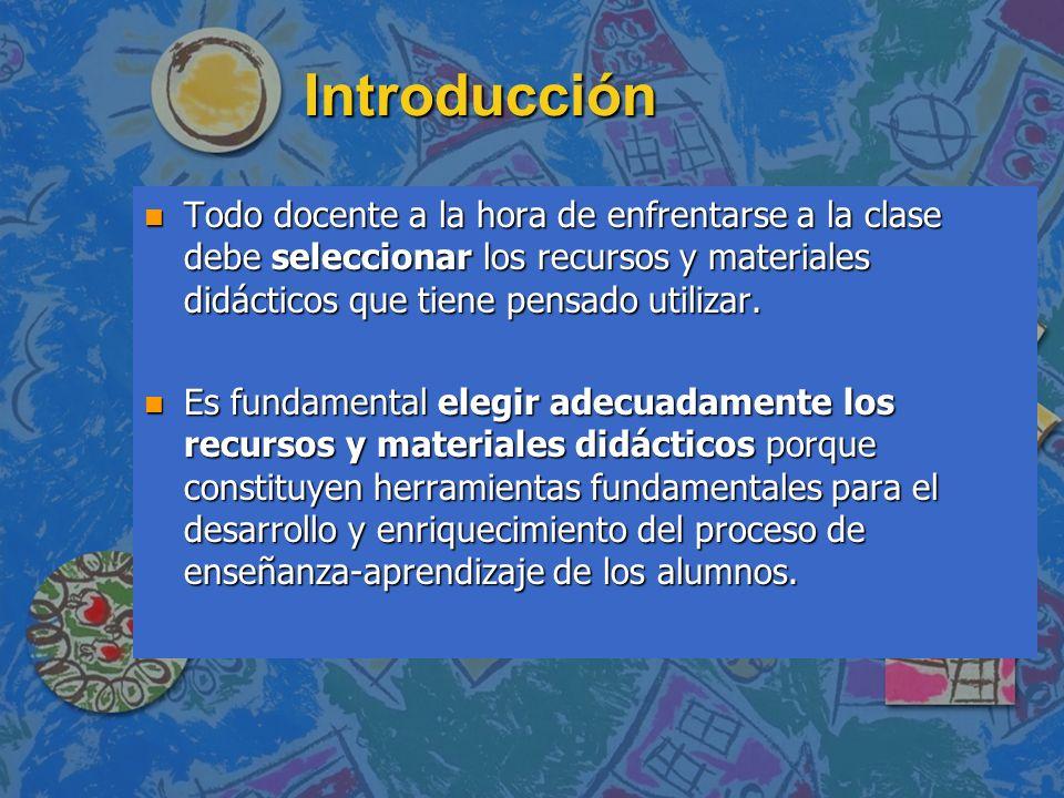 Introducción n Todo docente a la hora de enfrentarse a la clase debe seleccionar los recursos y materiales didácticos que tiene pensado utilizar. n Es