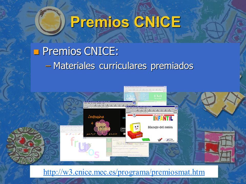 Premios CNICE n Premios CNICE: –Materiales curriculares premiados http://w3.cnice.mec.es/programa/premiosmat.htm