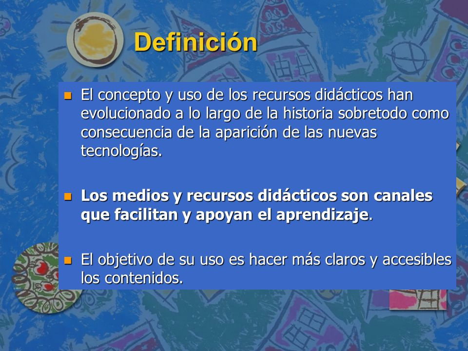 Definición n El concepto y uso de los recursos didácticos han evolucionado a lo largo de la historia sobretodo como consecuencia de la aparición de la