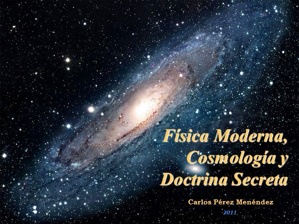 Física Moderna, Cosmología y Doctrina Secreta Carlos Pérez Menéndez 2011
