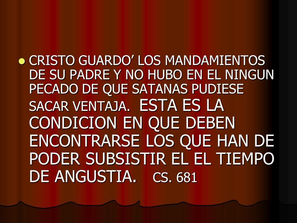 CRISTO GUARDO LOS MANDAMIENTOS DE SU PADRE Y NO HUBO EN EL NINGUN PECADO DE QUE SATANAS PUDIESE SACAR VENTAJA.