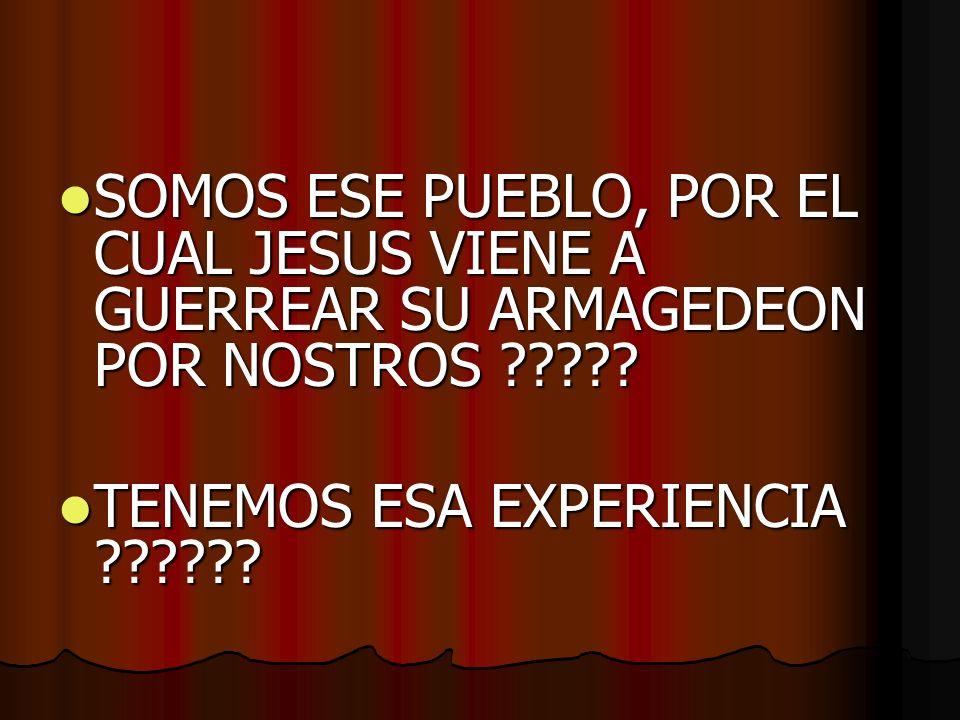 SOMOS ESE PUEBLO, POR EL CUAL JESUS VIENE A GUERREAR SU ARMAGEDEON POR NOSTROS ????.