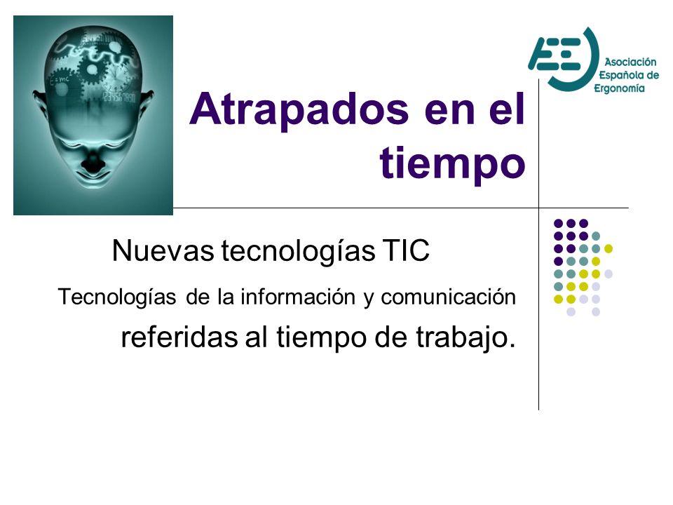 Atrapados en el tiempo Nuevas tecnologías TIC Tecnologías de la información y comunicación referidas al tiempo de trabajo.