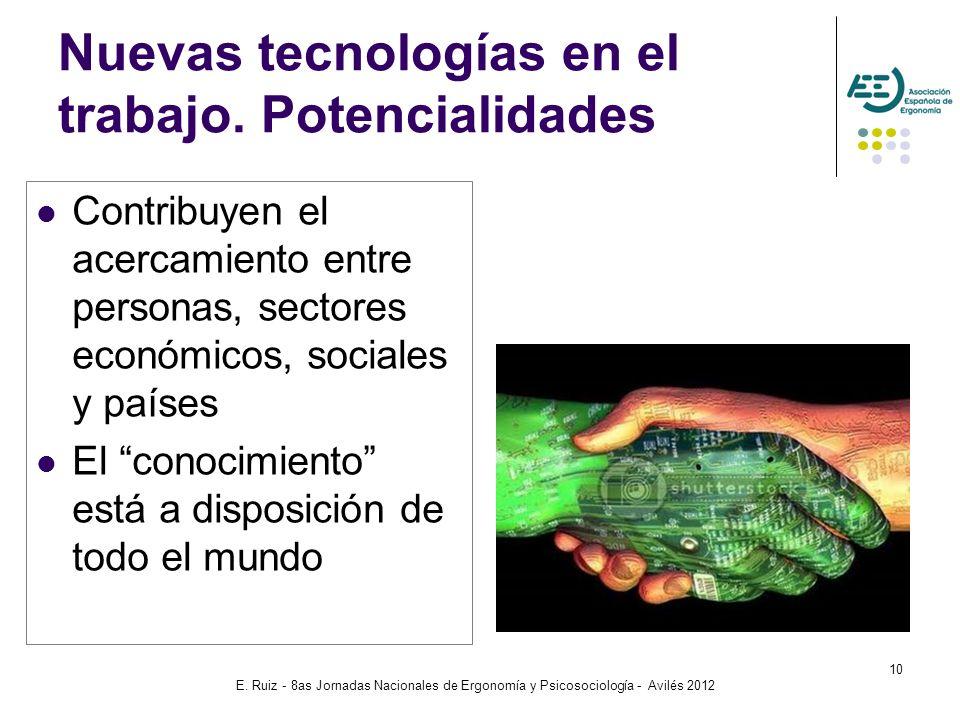 E. Ruiz - 8as Jornadas Nacionales de Ergonomía y Psicosociología - Avilés 2012 10 Nuevas tecnologías en el trabajo. Potencialidades Contribuyen el ace