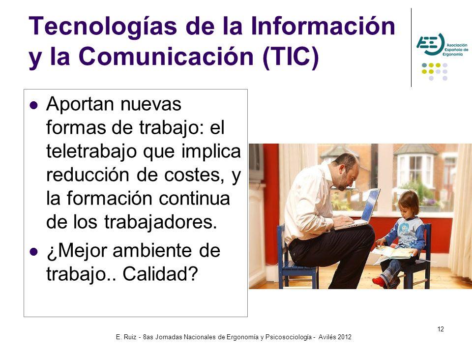 E. Ruiz - 8as Jornadas Nacionales de Ergonomía y Psicosociología - Avilés 2012 12 Tecnologías de la Información y la Comunicación (TIC) Aportan nuevas
