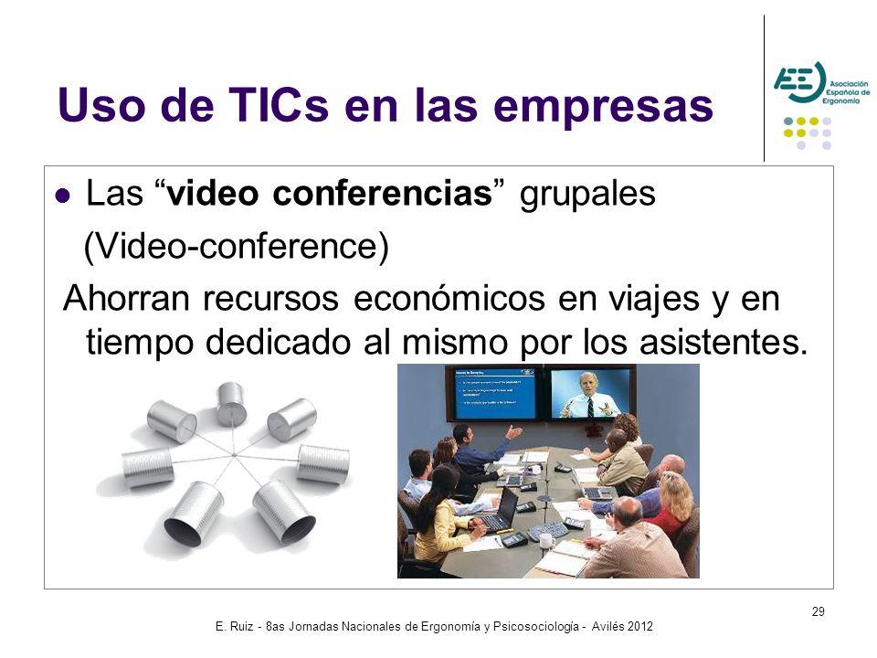 E. Ruiz - 8as Jornadas Nacionales de Ergonomía y Psicosociología - Avilés 2012 29 Las video conferencias grupales (Video-conference) Ahorran recursos